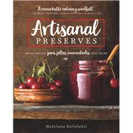 Artisanal Preserves Small-Batch Jams, Jellies, Marmalades, and More by Bullwinkel, Madelaine, 9781572842199