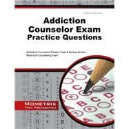 Addiction Counselor Exam Practice Questions: Addiction Counselor Practice Tests and Review for the Addiction Counseling Exam by Addiction Counselor Exam Secrets Test Prep, 9781630942199