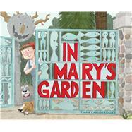 In Mary's Garden by Kugler, Tina; Kugler, Carson, 9780544272200