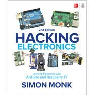 Hacking Electronics: Learning Electronics with Arduino and Raspberry Pi, Second Edition by Monk, Simon, 9781260012200