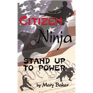 Citizen Ninja Stand Up to Power by Baker, Mary, 9781579512200