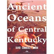 Ancient Oceans of Central Kentucky by Nahm, David Connerley, 9781937512200
