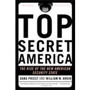 Top Secret America by Priest, Dana; Arkin, William M., 9780316182201