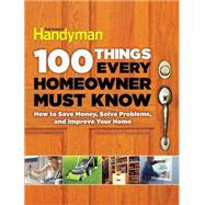100 Things Every Homeowner Must Know: How to Save Money, Solve Problems and Improve Your Home by Wentz, Gary; Bernick, Elisa (CON); Carlsen, Spike (CON); Radtke, David (CON), 9781621452201