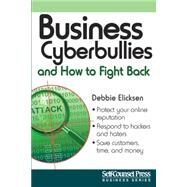Business Cyberbullies and How to Fight Back by Elicksen, Debbie, 9781770402201