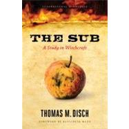 The Sub: A Study in Witchcraft by Disch, Thomas M., 9780816672202
