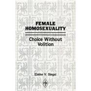 Female Homosexuality: Choice Without Volition by Siegel,Elaine V., 9781138872202