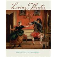 Living Theatre : A History of Theatre by Wilson, Edwin; Goldfarb, Alvin, 9780073382203