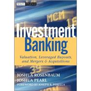 Investment Banking : Valuation, Leveraged Buyouts, and Mergers and Acquisitions by Rosenbaum, Joshua; Pearl, Joshua; Perella, Joseph R., 9780470442203