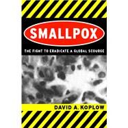 Smallpox: The Fight to Eradicate a Global Scourge by Koplow, David A., 9780520242203