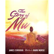 The Story of Mu by Cordova, James; Morse, Mark, 9781614292203
