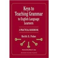 Keys to Teaching Grammar to English Language Learners : A Practical Handbook by Folse, Keith S., 9780472032204