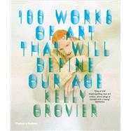 100 Works of Art That Will Define Our Age by Grovier, Kelly, 9780500292204