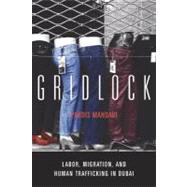 Gridlock : Labor, Migration, and Human Trafficking in Dubai by Mahdavi, Pardis, 9780804772204