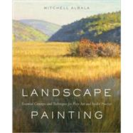 Landscape Painting : Essential Concepts and Techniques for Plein Air and Studio Practice by Albala, Mitchell, 9780823032204