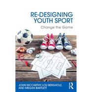 Re-Designing Youth Sport: Change the Game by McCarthy; John, 9781138852204