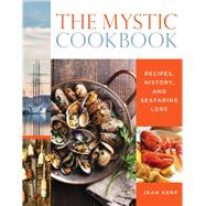 The Mystic Cookbook Recipes, History, and Seafaring Lore by Kerr, Jean, 9781493032204
