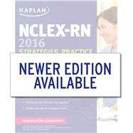 NCLEX-RN 2016 Strategies, Practice & Review With Practice Test by Kaplan Publishing, 9781506202204