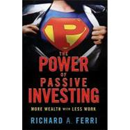 The Power of Passive Investing More Wealth with Less Work by Ferri, Richard A., 9780470592205