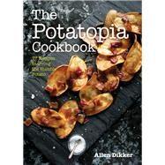 The Potatopia Cookbook by Dikker, Allen; Hom, Melissa, 9781572842205