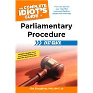 The Complete Idiot's Guide to Parliamentary Procedure Fast-Track by Slaughter, Jim, 9781615642205