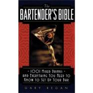 Bartender's Bible : 1001 Mixed Drinks and Everything You Need to Know to Set up Your Bar by REGAN GARY, 9780061092206