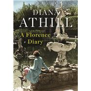 A Florence Diary by Athill, Diana, 9781487002206