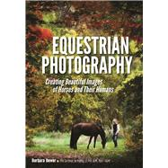 Equestrian Photography Creating Beautiful Images of Horses and Their Humans by Bower, Barbara, 9781682032206