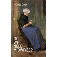 Do We Need Midwives? by Odent, Michel, 9781780662206