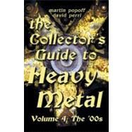 The Collector's Guide to Heavy Metal; Volume 4: The '00s by Unknown, 9781926592206