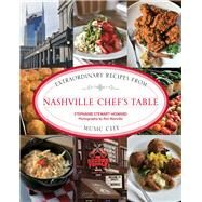 Nashville Chef's Table Extraordinary Recipes from Music City by Stewart-Howard, Stephanie; Manville, Ron, 9780762792207