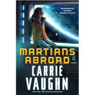 Martians Abroad A novel by Vaughn, Carrie, 9780765382207