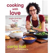 Cooking with Love Comfort Food that Hugs You by Hall, Carla; Ko, Genevieve, 9781451662207