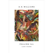 Falling Ill Last Poems by Williams, C. K., 9780374152208