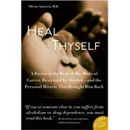 Heal Thyself A Doctor at the Peak of His Medical Career, Destroyed by Alcohol--and the Personal Miracle That Brought Him Back by Ameisen, Olivier, M.D., 9780374532208