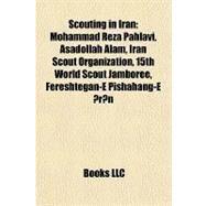 Scouting in Iran : Mohammad Reza Pahlavi, Asadollah Alam, Iran Scout Organization, 15th World Scout Jamboree, Fereshtegan-E Pishahang-E ?r?n by , 9781155642208