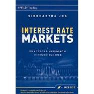 Interest Rate Markets : A Practical Approach to Fixed Income by Jha, Siddhartha, 9780470932209