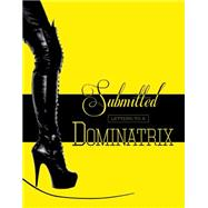 Submitted: Letters to a Dominatrix by Mistress Xena; Serfaty, Hercules, 9780957592209