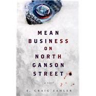 Mean Business on North Ganson Street A Novel by Zahler, S. Craig, 9781250052209