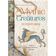Mythic Creatures: 30 Postcards Dragons, Unicorns, Mermaids, and More by Unknown, 9781454922209