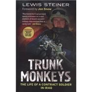 Trunk Monkeys: The Life of a Contract Soldier in Iraq by Steiner, Lewis, 9781781552209