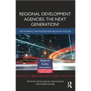 Regional Development Agencies: The Next Generation?: Networking, Knowledge and Regional Policies by Bellini; Nicola, 9781138792210