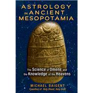 Astrology in Ancient Mesopotamia by Baigent, Michael, 9781591432210