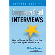 Competency-Based Interviews: How to Master the Tough Interview Style Used by the Fortune 500s by Kessler, Robin, 9781601632210