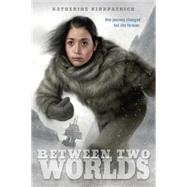 Between Two Worlds by KIRKPATRICK, KATHERINE, 9780375872211