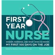 First Year Nurse Wisdom, Warnings, and What I Wish I'd Known My First 100 Days on the Job by Arnoldussen, Barbara, 9781506202211