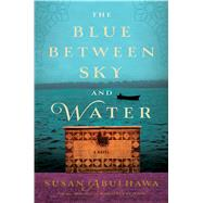 The Blue Between Sky and Water by Abulhawa, Susan, 9781632862211