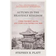 Autumn in the Heavenly Kingdom by PLATT, STEPHEN R., 9780307472212