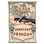 The Kraus Project Essays by Karl Kraus by Franzen, Jonathan; Kraus, Karl, 9780374182212