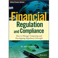 Financial Regulation and Compliance by Kotz, H. David, 9781118972212